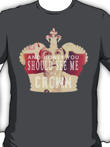 AND HONEY YOU SHOULD SEE ME IN A CROWN T-Shirt