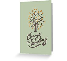Change something Greeting Card