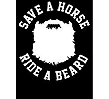 Save A Horse Ride A Beard Photographic Print