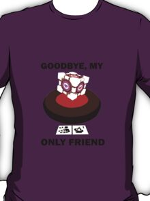 Goodbye, my only friend... T-Shirt