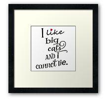 I like big cats and I cannot lie Framed Print