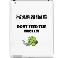 Dont Feed the trolls iPad Case/Skin