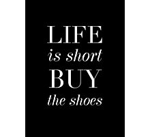 Life Is Short. Buy The Shoes. Photographic Print