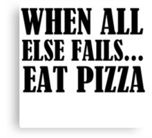 when all else fails eat pizza Canvas Print
