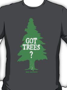 Got Trees ?  T-Shirt