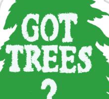 Got Trees ?  Sticker