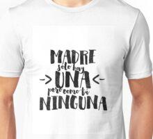 Madre sólo hay una Unisex T-Shirt