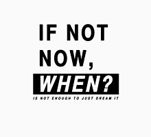 IF NOT NOW, WHEN?  Unisex T-Shirt