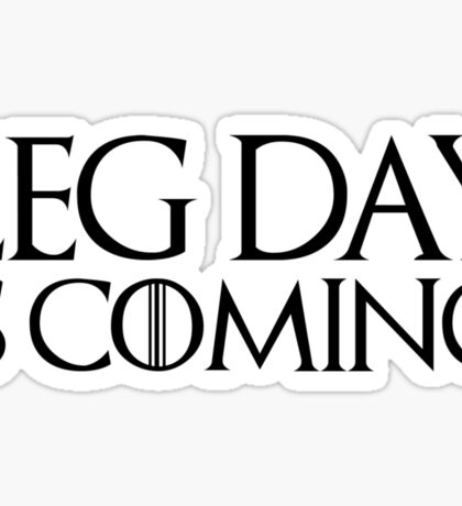 Leg Day is Coming Sticker