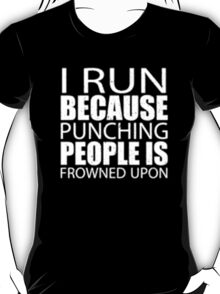 I Run Because Punching People Is Frowned Upon - T-shirts & Hoodies T-Shirt