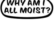 Why am I all moist? by suranyami