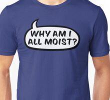 Why am I all moist? T-Shirt