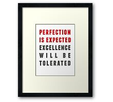 Perfection is expected Framed Print