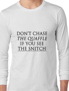 don't chase the quaffle if you see the snitch Long Sleeve T-Shirt