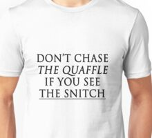 don't chase the quaffle if you see the snitch Unisex T-Shirt