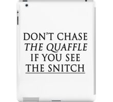don't chase the quaffle if you see the snitch iPad Case/Skin