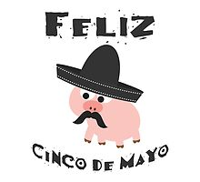 Feliz Cinco De Mayo Pig by Eggtooth