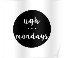 Ugh . . . Mondays Poster