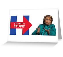 Hillary 2016 - I'm With Stupid Greeting Card