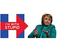 Hillary 2016 - I'm With Stupid Photographic Print