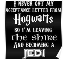 I Never Got My Acceptance Letter From Hogwarts So I'm Leaving The Shire And Becoming A Jedi Poster