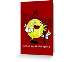 I will not play again Greeting Card