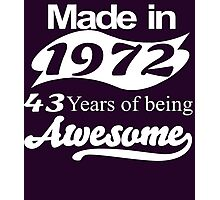 Made in 1972 43  years of being awesome Photographic Print