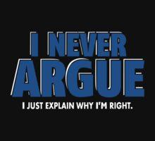I Never Argue - I Just Explain Why I'm Right Kids Tee