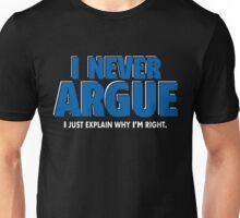 I Never Argue - I Just Explain Why I'm Right Unisex T-Shirt