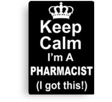 Keep Calm I'm A Pharmacist I Got This - TShirts & Hoodies Canvas Print