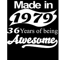 Made in 1979 36 years of being awesome Photographic Print