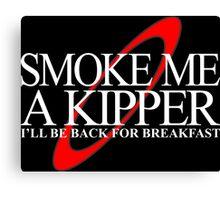 Smoke Me A Kipper I'll Be Back For Breakfast Canvas Print