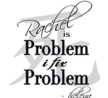 Rachel is Problem I Fix Problem  by DChalmers
