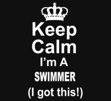 Keep Calm I'm A Swimmer I Got This - TShirts & Hoodies by funnyshirts2015