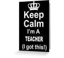 Keep Calm I'm A Teacher I Got This - TShirts & Hoodies Greeting Card