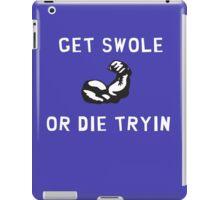 Get swole or die tryin -A iPad Case/Skin