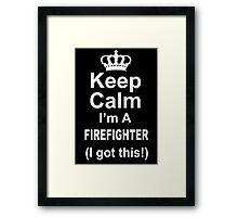 Keep Calm I'm A Firefighter I Got This - Custom Tshirts Framed Print
