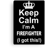 Keep Calm I'm A Firefighter I Got This - Custom Tshirts Canvas Print