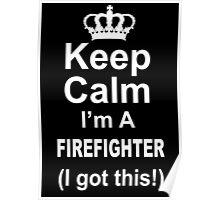 Keep Calm I'm A Firefighter I Got This - Custom Tshirts Poster