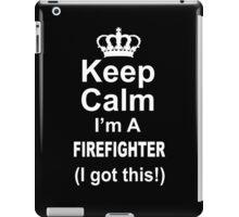 Keep Calm I'm A Firefighter I Got This - Custom Tshirts iPad Case/Skin