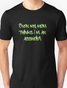 Even my mom thinks i'm an asshole Unisex T-Shirt
