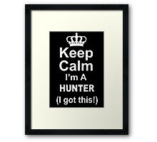 Keep Calm I'm A Hunter I Got This - Custom Tshirts Framed Print