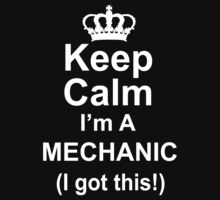 Keep Calm I'm A Mechanic I Got This - Custom Tshirts by custom333