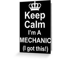 Keep Calm I'm A Mechanic I Got This - Custom Tshirts Greeting Card