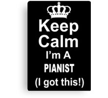 Keep Calm I'm A Pianist I Got This - Custom Tshirts Canvas Print