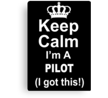 Keep Calm I'm A Pilot I Got This - Custom Tshirts Canvas Print