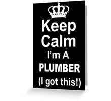 Keep Calm I'm A Plumber I Got This - Tshirts & Hoodies Greeting Card