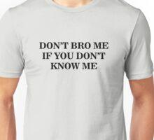 Don't Bro Me Unisex T-Shirt