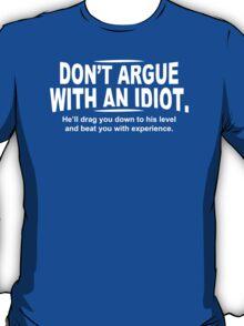 Argue Idiot Mens Womens Hoodie / T-Shirt T-Shirt