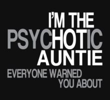 I'm The Psychotic Auntie Everyone Warned You About - Tshirts & Hoodies by custom111